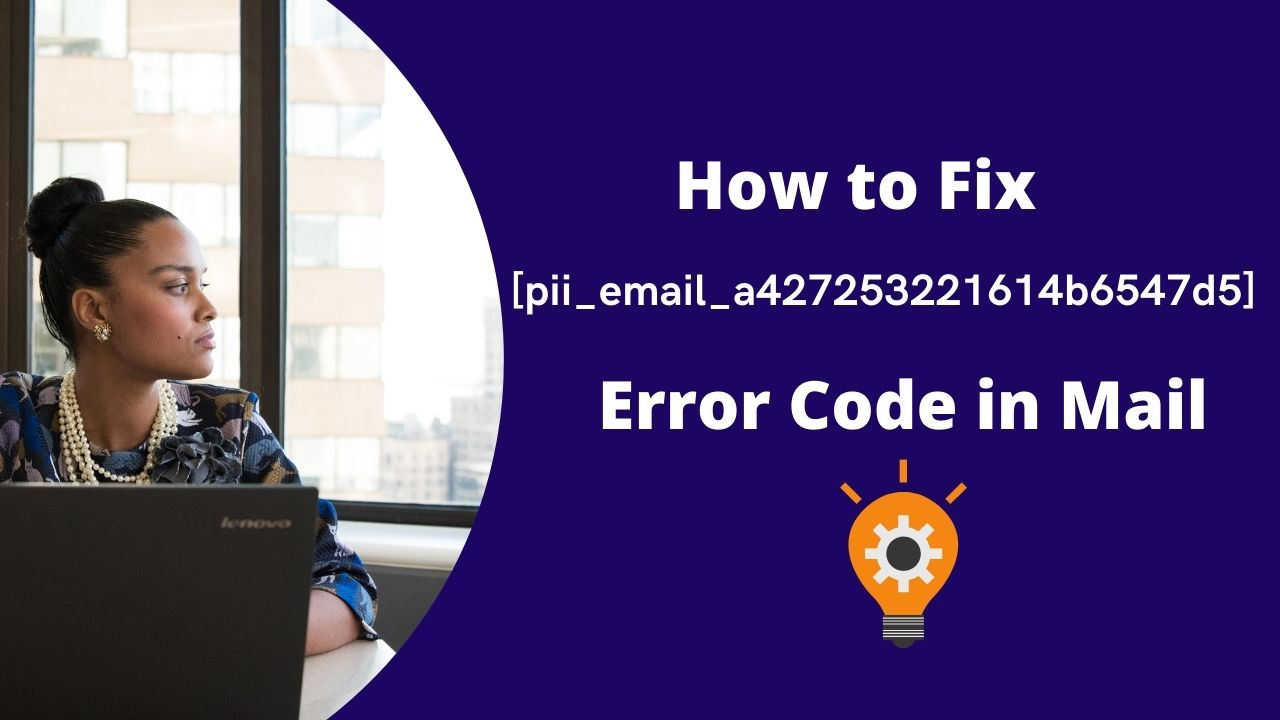 How to Fix [pii_email_a427253221614b6547d5] Error Code in Mail